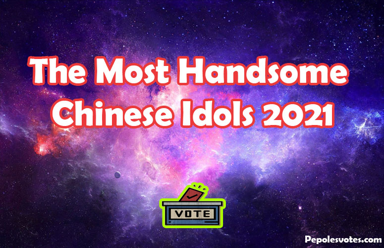 The Most Handsome Chinese Idols 2021