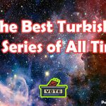 The Best Turkish Tv Series of All Time