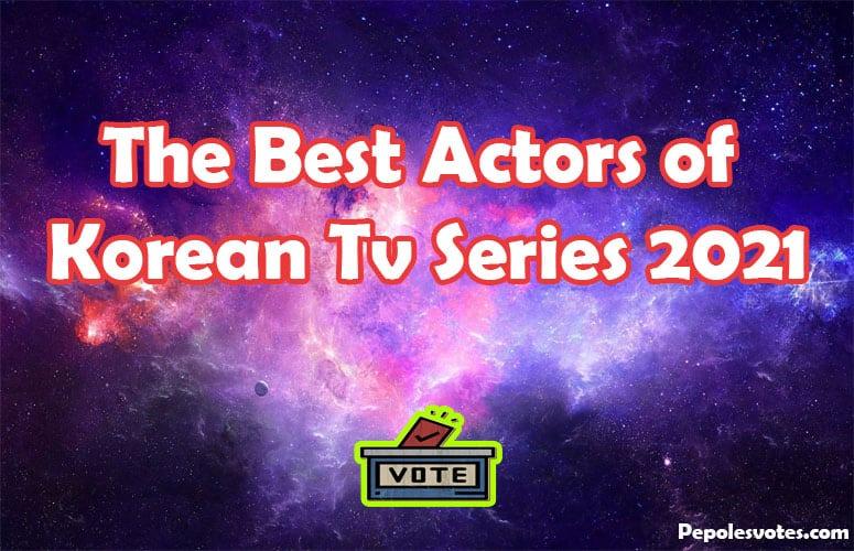 The Best Actors of Korean TV Series 2021