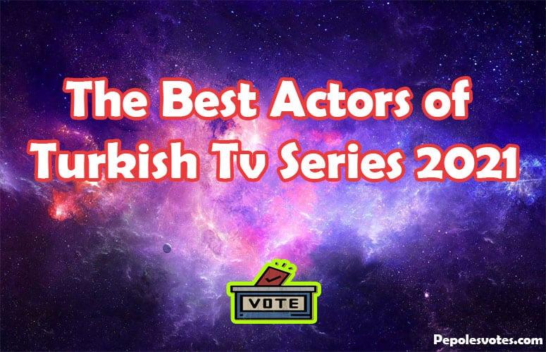 The Best Actors of Turkish Tv Series 2021