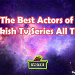 The Best Actors of Turkish Tv Series All Time