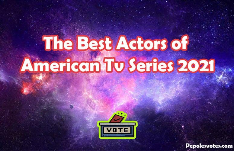 The Best Actors of American Tv Series 2021